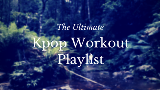 The Ultimate Kpop Workout Playlist