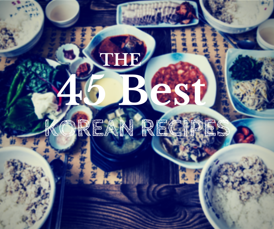 The 45 Best Korean Recipes